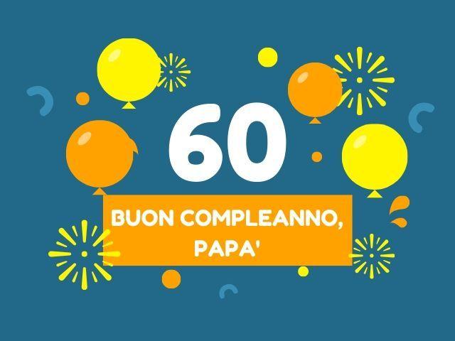Auguri papà 60 anni